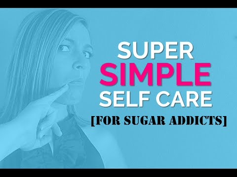 [Eat.Play.Love.Live] Super Simple Self Care for [Self-Proclaimed] Sugar Addicts