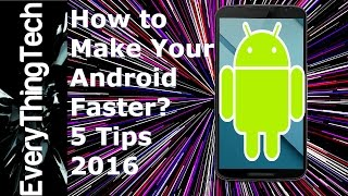 How to Make Your Android Faster: 5 Tips 2016