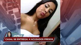 Caso Jamile: casal acusado da morte da jovem se entrega à polícia
