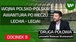 """Druga połowa"" #9: afera po meczu Lechia - Legia. ""Polska piłka obnażona"""
