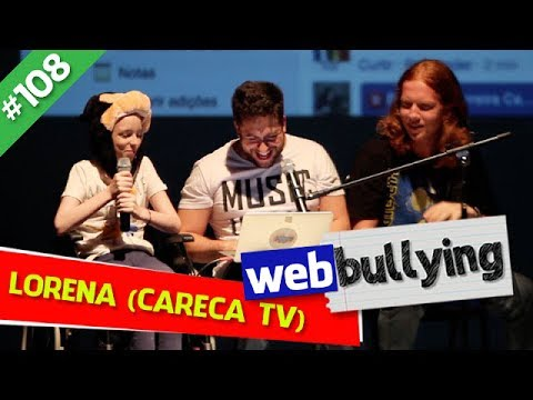 WEBBULLYING`#108 - LORENA (Careca TV)