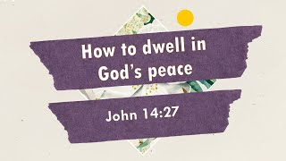How to dwell in God's peace (John 14:27)