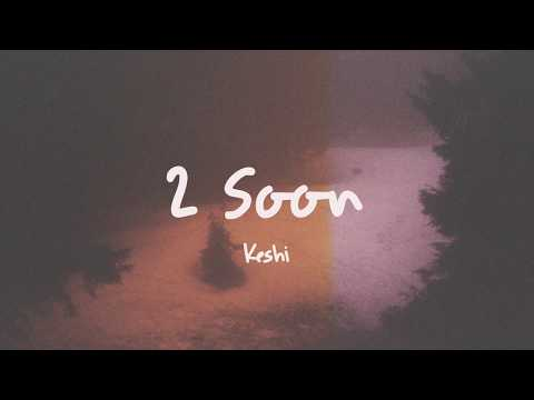 keshi - 2 soon // Lyrics