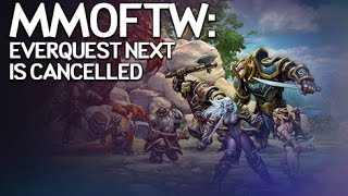 MMOFTW - EverQuest Next is Cancelled