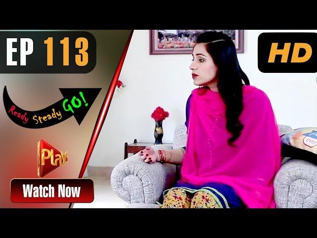 Ready Steady Go - Episode 113 | Play Tv Dramas | Parveen Akbar, Shafqat Khan | Pakistani Drama