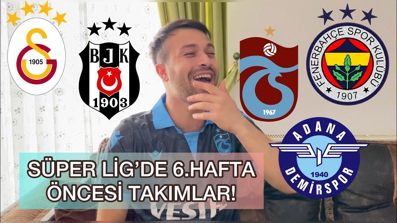 SÜPER LİG'DE 6.HAFTA ÖNCESİ TAKIMLAR !