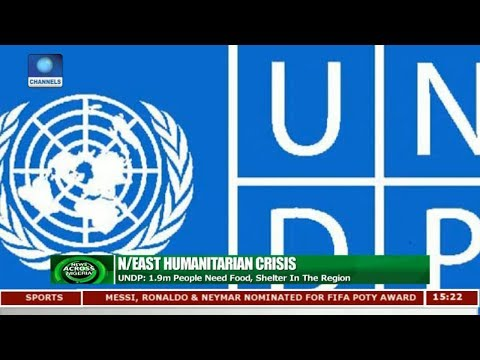 UNDP Says 1.9M People Need Food, Shelter In North-East Nigeria | News Across Nigeria |