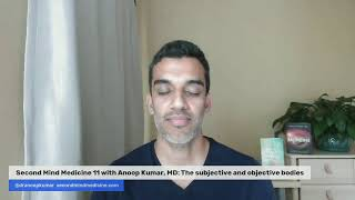 Second Mind Medicine 11 with Anoop Kumar, MD: The subjective and objective bodies