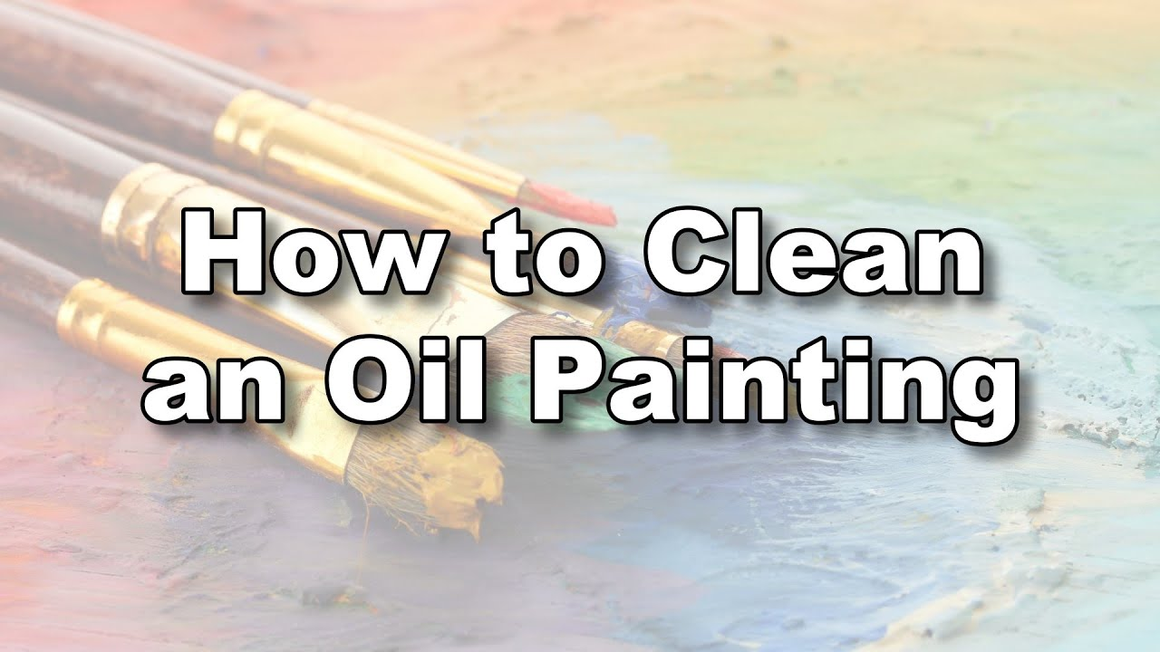 how to clean wash oil painting youtube
