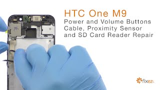 How to repair the HTC One M9 Power and Volume Buttons Cable, Proximity Sensor, and SD Card Reader