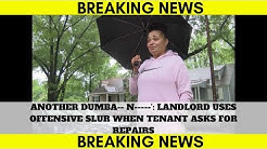 Another dumba$$ n**  Landlord uses offensive slur when tenant asks for repairs