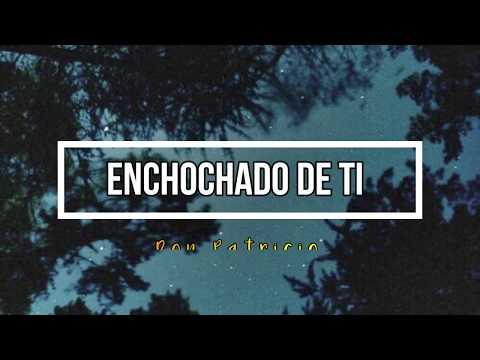 Don Patricio - Enchochado de ti Lyrics