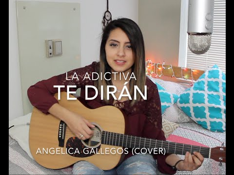 Te Dirán - La Adictiva - Angelica Gallegos (Cover)