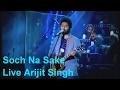 Soch Na Sake Arijit Singh | (Live Version) | Arijit Singh Live | Arijit Singh Unplugged | 2016