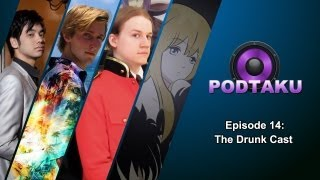 PodTaku - Episode 14: The Drunk Cast