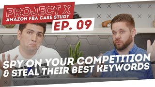 Amazon FBA Case Study   Spy On Your Competition and Steal Their Best Keywords - Project X: Episode 9