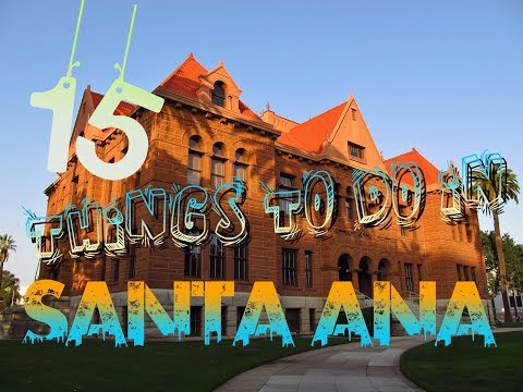 Top 15 Things To Do In Santa Ana, California