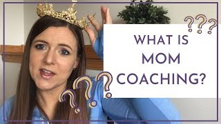 What is a Mom Coach?