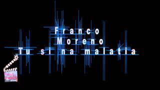 Franco Moreno - Tu si na malatia