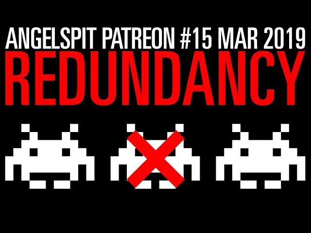 MARCH 2019 PATREON : REDUNDANCY