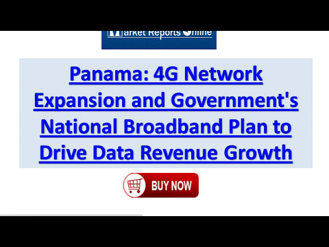 Panama 4G Network Expansion and Government's National Broadband Plan to Drive Data Revenue Growth