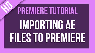 Premiere Pro Tutorial: Importing After Effects files into Premiere