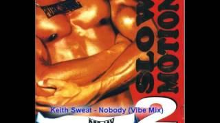 Keith Sweat -  Nobody (Vibe Mix)