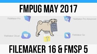 FMPug May 2017 - FileMaker 16 and FMSP 5