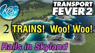 Transport Fever 2 - BUILDING A TRAIN LINE -  Let's Play, Rails in Skyland, Ep 2