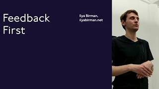 Ilya Birman - Feedback First