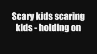 Scary Kids Scaring Kids-Holding On