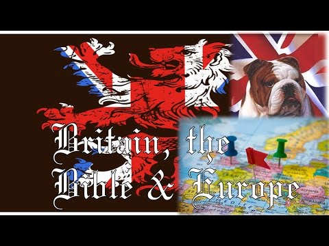 Britain, the Bible & Europe - End Times Prophecy