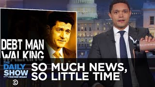 So Much News, So Little Time - Trump Aims Tweets at Syria & Paul Ryan Is Retiring | The Daily Show thumbnail