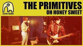 THE PRIMITIVES - Oh Honey Sweet [Official]