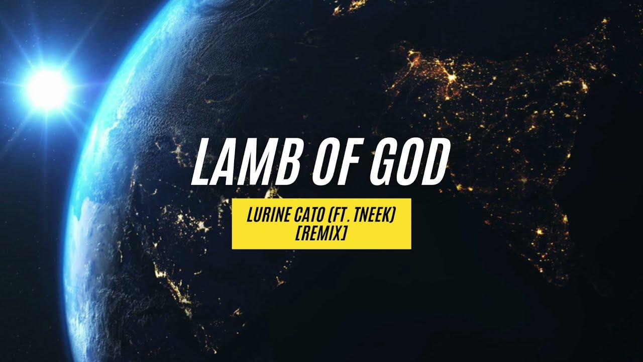 Download Lurine Cato - Lamb Of God (feat. Tneek) [Remix]