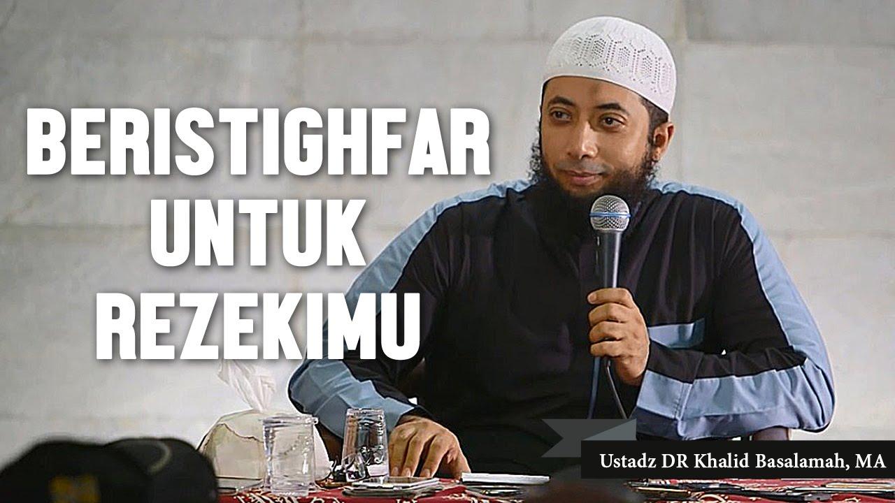Beristigfarlah untuk rezekimu, Ustadz DR Khalid Basalamah
