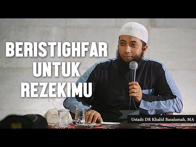 Beristigfarlah untuk rezekimu, Ustadz DR Khalid Basalamah, MA