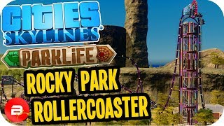 Cities Skylines Parklife - Rocky Roller-Coaster Park! #8 Cities Skylines Parklife DLC