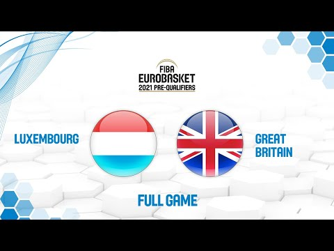 Luxembourg v Great Britain - Full Game - FIBA EuroBasket 2021 Pre
