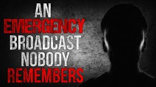 """An Emergency Broadcast Nobody Remembers"" Creepypasta"