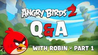 Angry Birds 2 | Q&A with Robin | Part 1