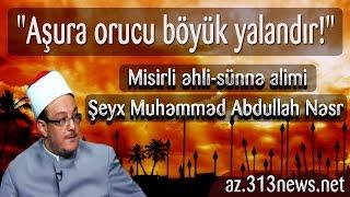 """Əhli-sünnə alimi Şeyx Muhəmməd Nəsr: """"Aşura orucu böyük yalandır!"""""""
