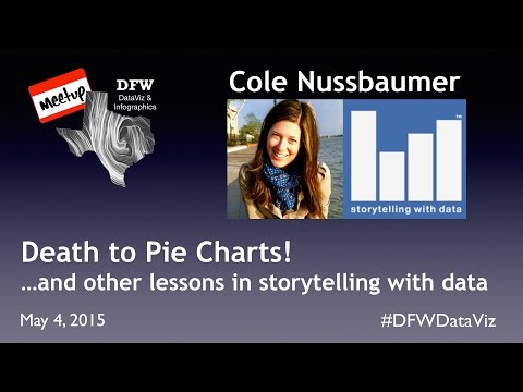 Death to Pie Charts!    and other lessons in storytelling with data