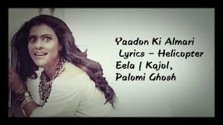 Lyrics:Yaadon Ki Almari Lyrics – Helicopter Eela | Kajol, Palomi Ghosh