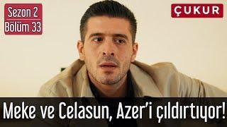 Çukur 2 Sezon 33 Bölüm Meke ve Celasun Azeri Çıldırtıyor
