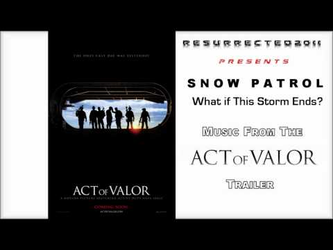 Song from Act of Valor trailer  What if This Storm Ends  Snow Patrol