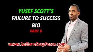 Yusef Scott's Failure To Success Bio (Part 6) - So Darn Easy Forex