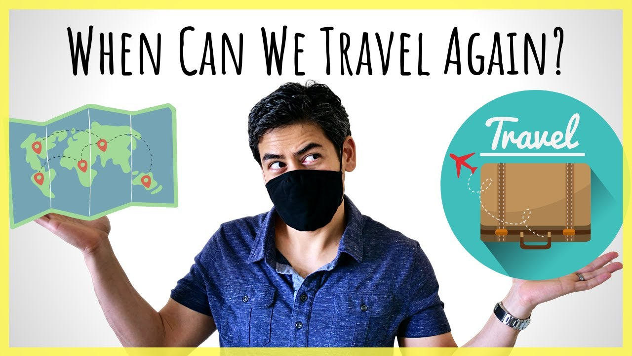"When Can We Travel Again? | Will We Ever Get Back to ""Normal""?"
