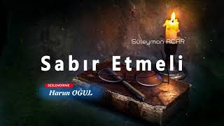 Sabır Etmeli (Şiir)  Süleyman ACAR  Harun OĞUL  Şiir Seslendirme
