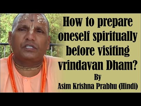 How to prepare oneself spiritually before visiting vrindavan Dham? by Asim Krishna Prabhu (Hindi)
